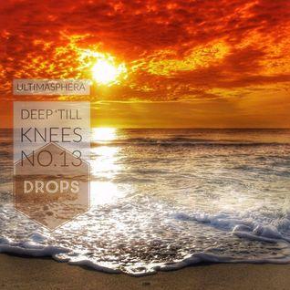 Deep 'Till Knees - The Radio Show -Podcast No.13 - Drops- UltimaSphera -Sound Fusion Radio Version.