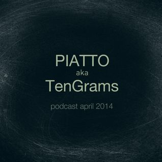 Piatto aka TenGrams - Podcast April 2014