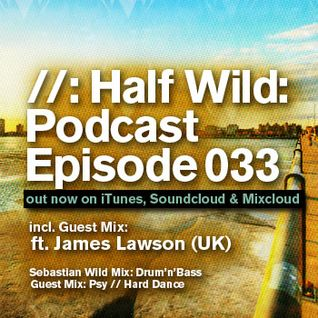Half Wild: Podcast // Episode 033 // Guest Mix: James Lawson(UK)