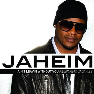Ain't Leaving Without You - Jaheim Feat. Jadakiss