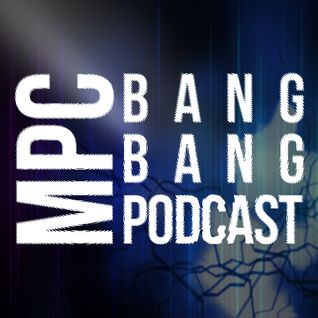 MPC presents 'Bang Bang' Podcast 028 (15-09-2013)