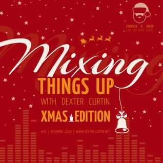 Dexter Curtin - Mixing Things Up, December 2015 (Xmas Edition)
