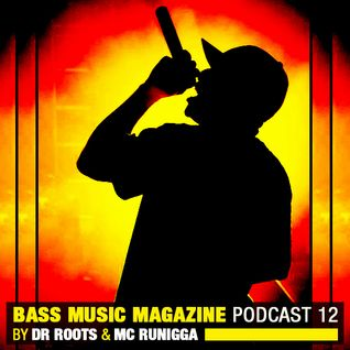 Dr Roots & Mc Runigga - Bass Music Mag Podcast #12