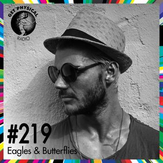 Get Physical Radio #219 mixed by Eagles & Butterflies