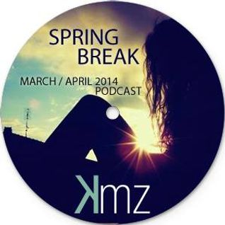 KmZ // Spring Break // March:April 2014 Podcast