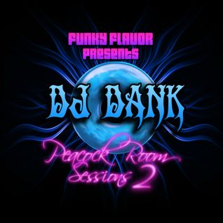 "FUNKY Flavor Presents ""Peacock Room Sessions "" vol 002 Mixed By DJ DANK"