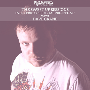 Dave Crane pres. Swept Up Sessions 8 - Krafted Radio - May 20th 2016