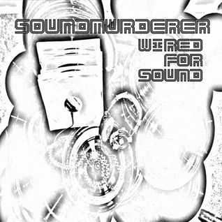 SOUNDMURDERER - WIRED FOR SOUND