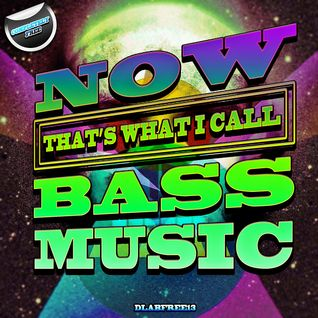 Various Artists - Now Thats What I Call Bass Music (Album MegaMix) *Free Download*