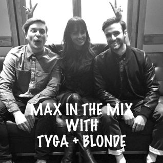 Max In The Mix! Tyga is on the show with hot new DJ/Producers Blonde!