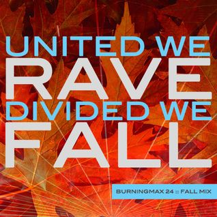 Burningmix 24 :: Fall Mix :: United We Rave, Divided We Fall