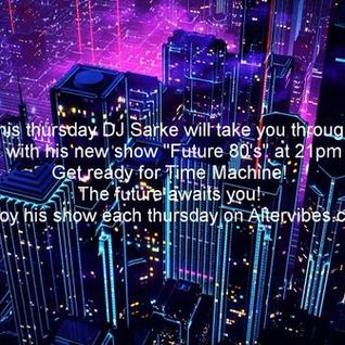 DJ Sarke- Future 80's show on Altervibes Radio Episode 1 (09/07/2015)