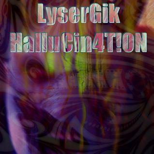 LyserGik HalluCin4T!0N