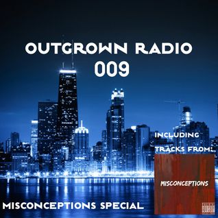 Outgrown Radio 009 (Misconceptions Special)