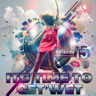 It's Time To Get Wet #15 [2014.05.05] -> EDM 2014 <-