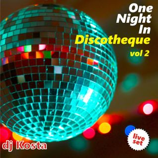 ONE NIGHT IN DISCOTHEQUE VOL.2  ( By Dj Kosta )