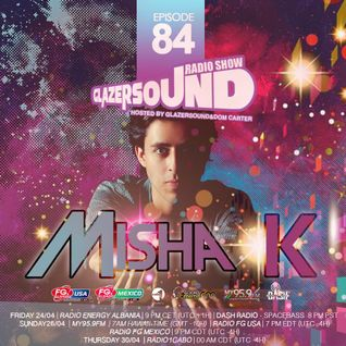 Misha K @Glazersound Radio Show Episode #84