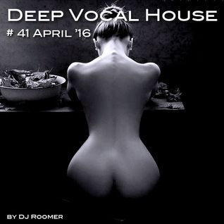 41 Deep Vocal House Mix April '16 by DJ Roomer
