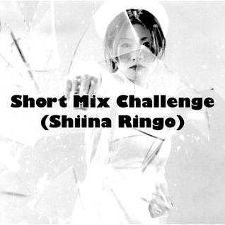 Short Mix Challenge (Shiina Ringo)