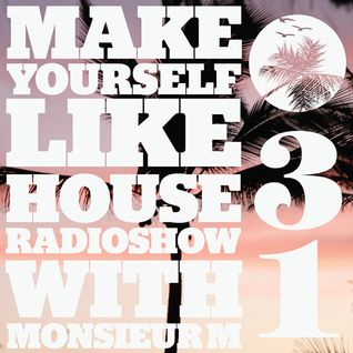 MAKE YOURSELF LIKE...HOUSE Radioshow - with Monsieur M. - #031