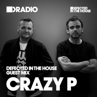 Defected In The House Radio Show 29.08.16 Guest Mix Crazy P