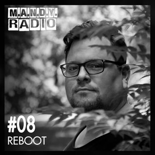M.A.N.D.Y. Radio #008 mixed by Reboot