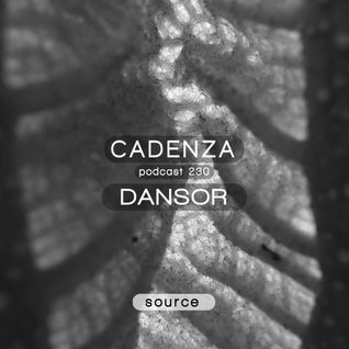 Cadenza Podcast | 230 - Dansor (Source)