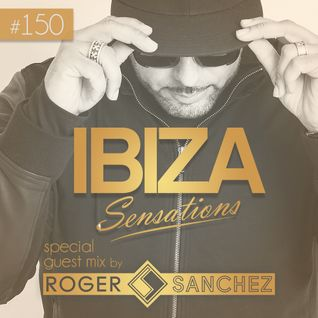 Ibiza Sensations 150 With Special Guest Mix by Roger Sanchez