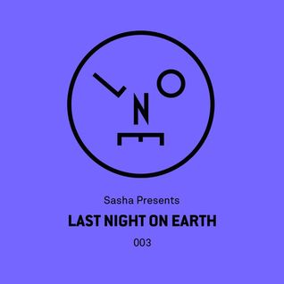 Sasha - Last Night On Earth 003 (Live From Stereo, Montreal) - July 2015