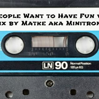 People Want to Have Fun vol.10 mix by Matke aka Minitronik
