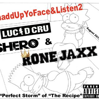 ShaddUpYoFace&Listen2 LUCID CRU Dj SHERO & RONE JAXX Aug 2013 Ed