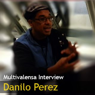 Multivalensa Interview: Danilo Perez [Oct. 2014]