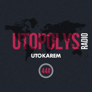 Uto Karem - Utopolys Radio 044 (August 2015)