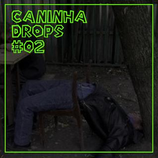 CANINHA DROPS #02