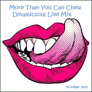 More Than You Can Chew - Dinamicsoul Live Mix - October 2011