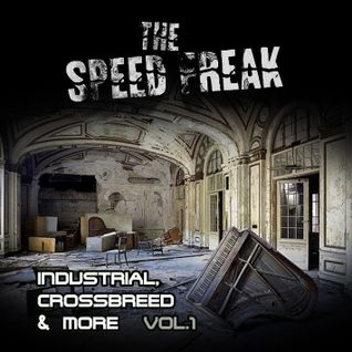 The Speed Freak - Industrial, Crossbreed & More Vol.1