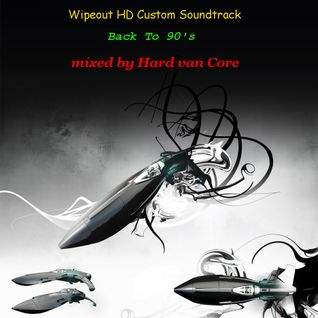 Hard van Core pres. Wipeout HD Custom Soundtrack - Back To 90's (Part II)