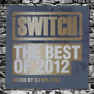 Switch | The Best Of 2012 | DJ Volatile's Mix