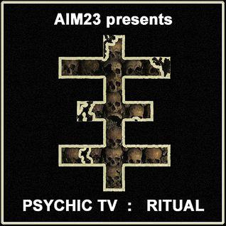 Aim23 presents... Psychic TV - Ritual