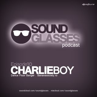 Sound Glasses PODCAST Episode 10 - CHARLIE BOY