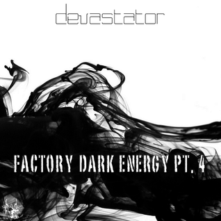 Devastator - Factory dark energy pt. 4 Mix