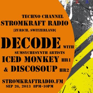 DECODE w/ SumSycheSynth Artists Iced Monkey ft Discosoup [Stromkraft Radio]