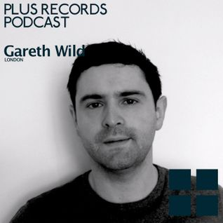 083: Gareth Wild(UK) - Plus Records Podcast Exclusive DJ mix
