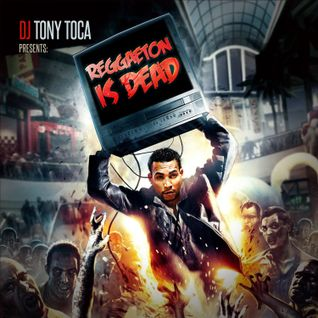 REGGAETON IS DEAD VOLUME 3- DJ TONY TOCA