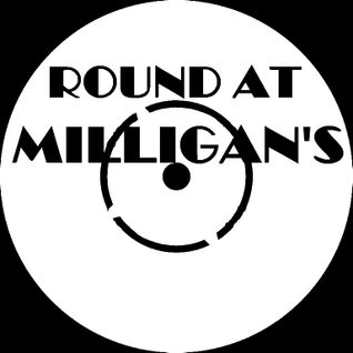 Round At Milligan's - Show 68 - Special Guest Tony 'In Glendale' Dickson - 15th April 2013
