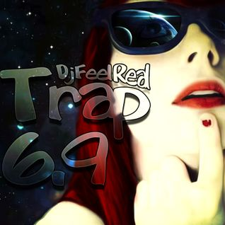 Dj Feel Real - Trap 6.9