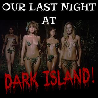 Our Last Night at Dark Island!