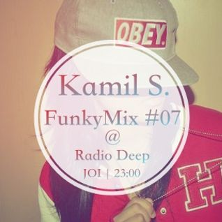 Kamil S. - FunkyMix Podcast #07 @ Radio Deep (02.04.2015)