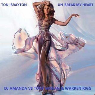 TONI BRAXTON   UNBREAK MY HEART 2016 [DJ AMANDA VS TONY MORAN & WARREN RIGG]