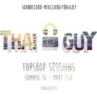 Thai-Guy - TOPSHOP SESSIONS Summer 16 Part 2:0